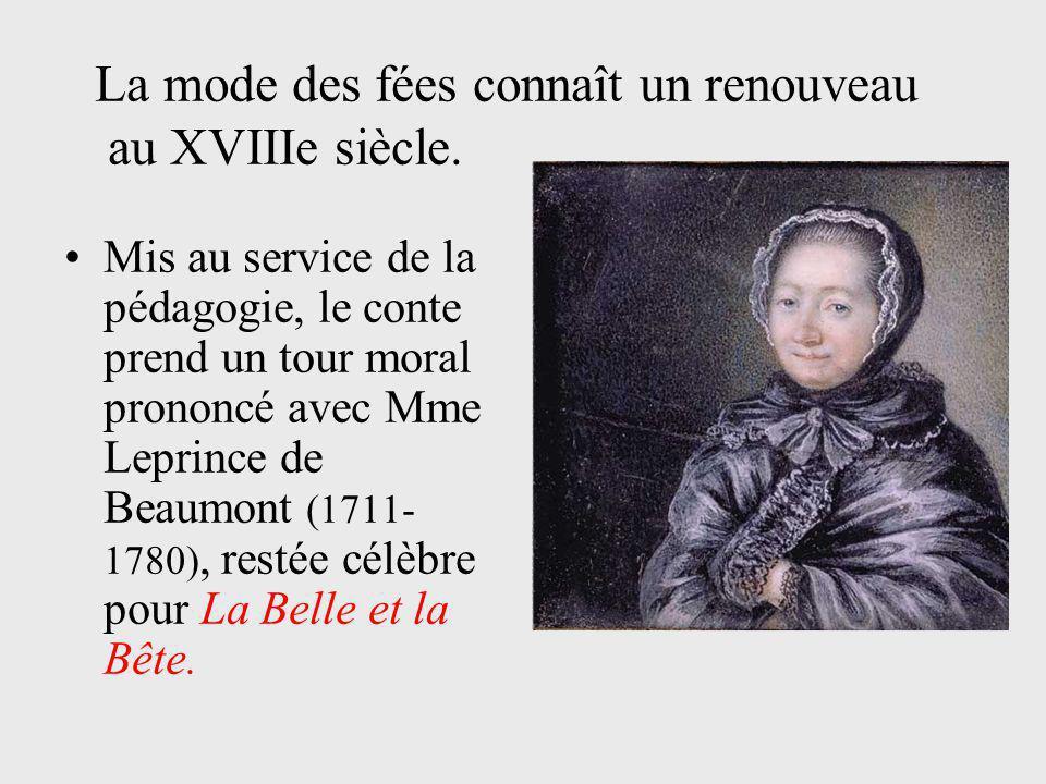 Mis au service de la pédagogie, le conte prend un tour moral prononcé avec Mme Leprince de Beaumont (1711- 1780), restée célèbre pour La Belle et la B