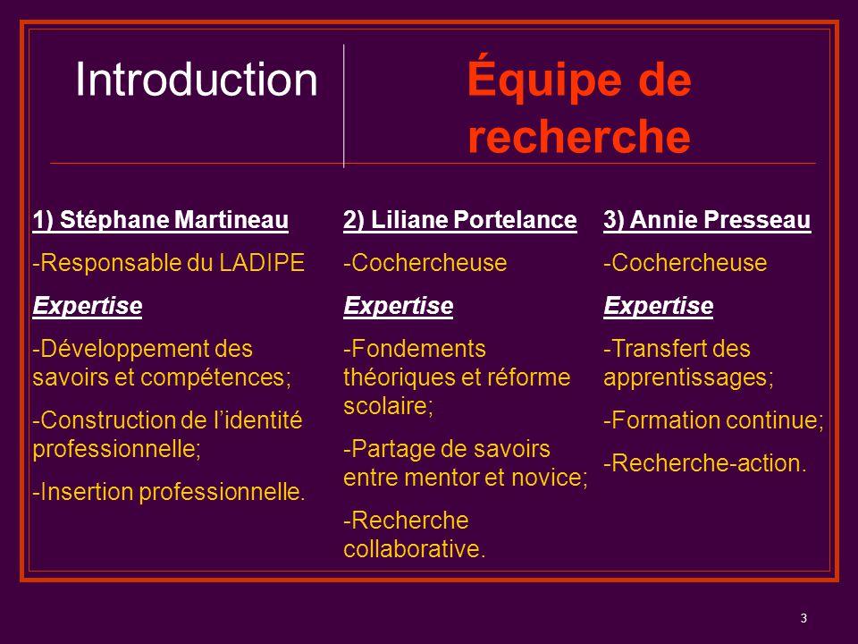 3 1) Stéphane Martineau -Responsable du LADIPE Expertise -Développement des savoirs et compétences; -Construction de l'identité professionnelle; -Inse