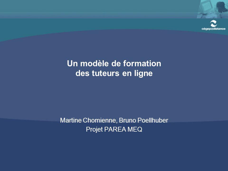 Un modèle de formation des tuteurs en ligne Martine Chomienne, Bruno Poellhuber Projet PAREA MEQ