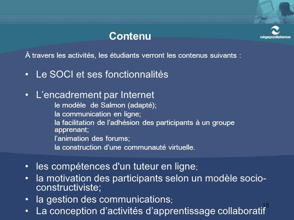 15 Contenu À travers les activités, les étudiants verront les contenus suivants : Le SOCI et ses fonctionnalités L'encadrement par Internet le modèle