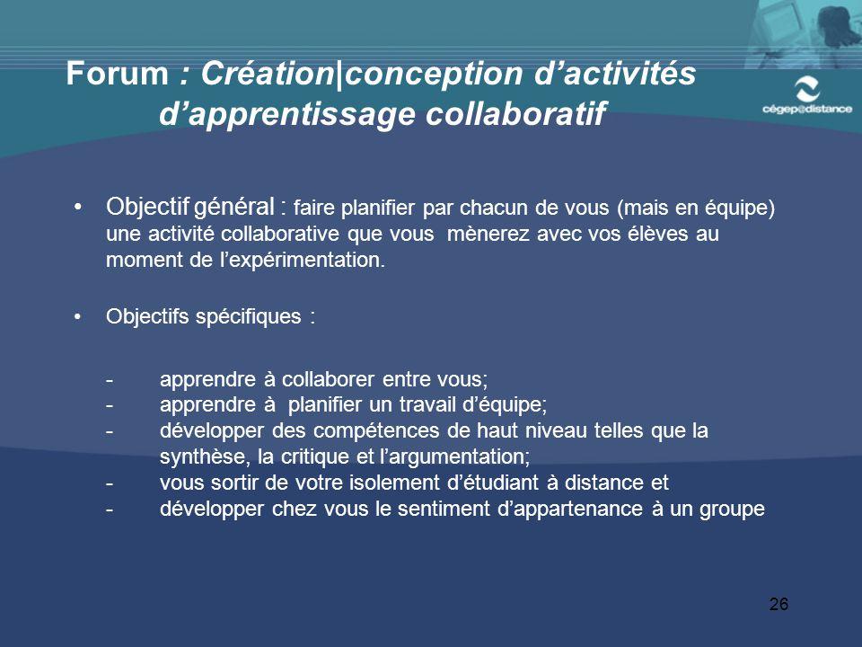 26 Forum : Création|conception d'activités d'apprentissage collaboratif Objectif général : faire planifier par chacun de vous (mais en équipe) une act