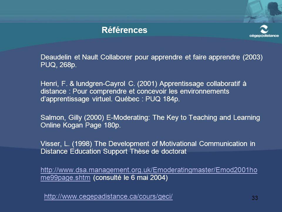 33 Références Deaudelin et Nault Collaborer pour apprendre et faire apprendre (2003) PUQ, 268p. Henri, F. & lundgren-Cayrol C. (2001) Apprentissage co