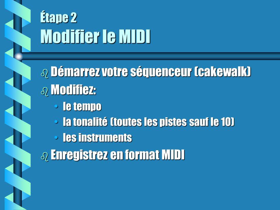 Étape 2 Modifier le MIDI b Démarrez votre séquenceur (cakewalk) b Modifiez: le tempole tempo la tonalité (toutes les pistes sauf le 10)la tonalité (to
