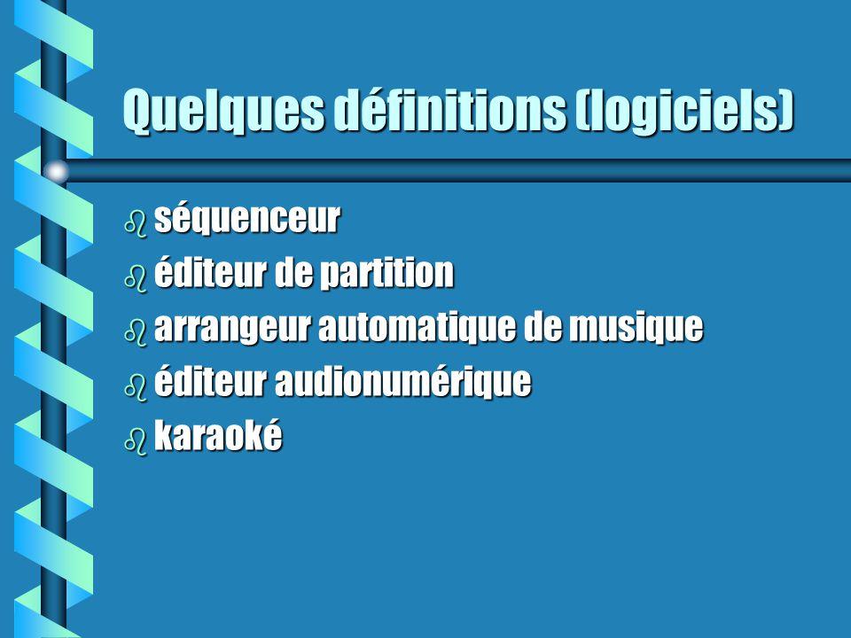 Quelques définitions (logiciels) b séquenceur b éditeur de partition b arrangeur automatique de musique b éditeur audionumérique b karaoké