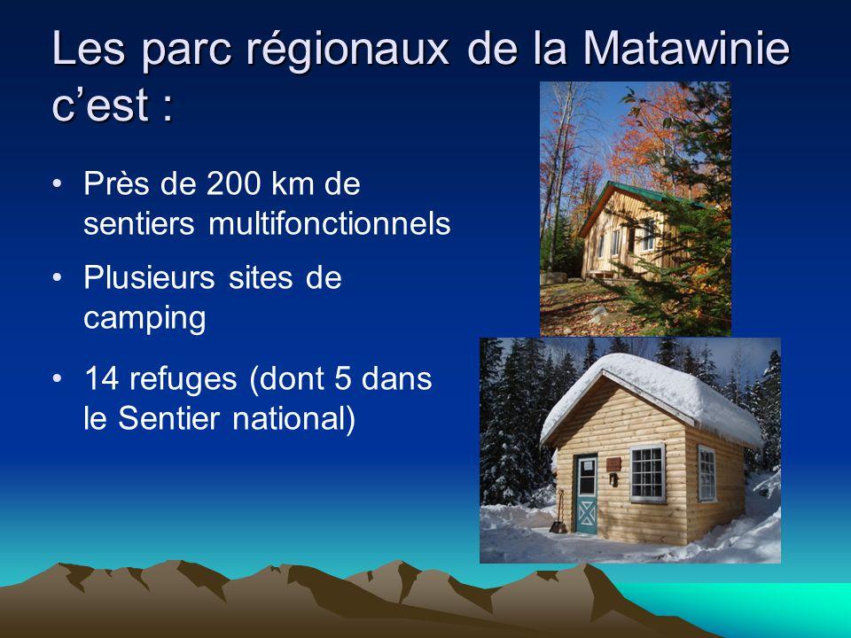 Les parc régionaux de la Matawinie c'est : Près de 200 km de sentiers multifonctionnels Plusieurs sites de camping 14 refuges (dont 5 dans le Sentier national)