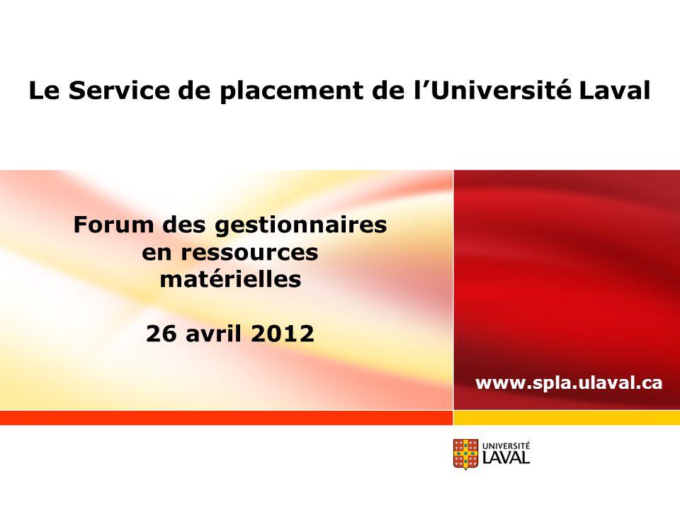 Le Service de placement de l'Université Laval Forum des gestionnaires en ressources matérielles 26 avril 2012 www.spla.ulaval.ca
