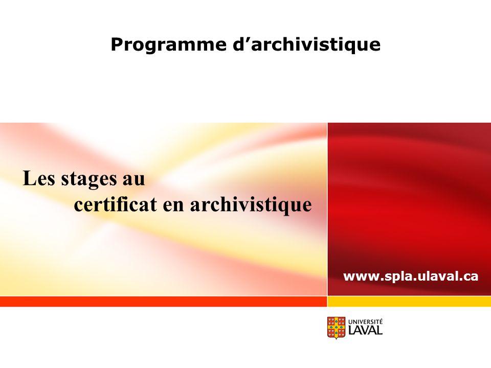 Programme d'archivistique www.spla.ulaval.ca Les stages au certificat en archivistique