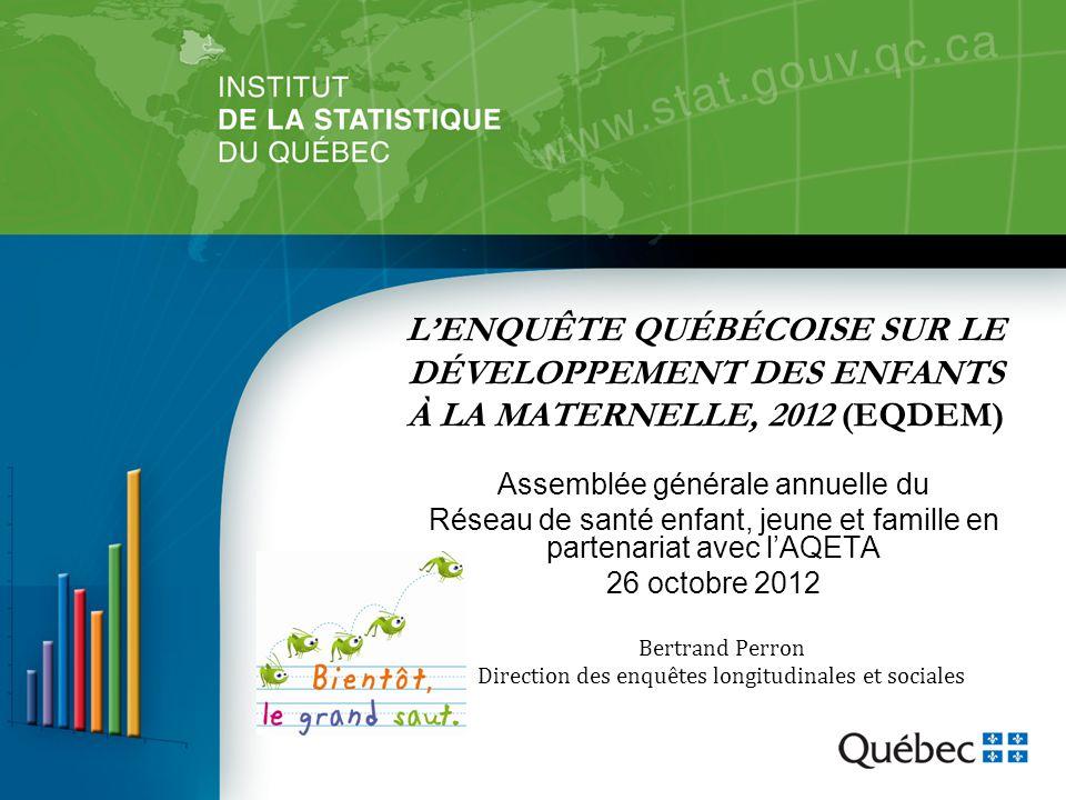 L'ENQUÊTE QUÉBÉCOISE SUR LE DÉVELOPPEMENT DES ENFANTS À LA MATERNELLE, 2012 (EQDEM) Assemblée générale annuelle du Réseau de santé enfant, jeune et fa