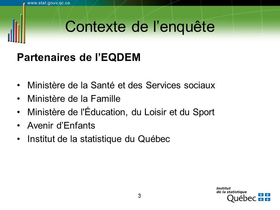 3 Contexte de l'enquête Partenaires de l'EQDEM Ministère de la Santé et des Services sociaux Ministère de la Famille Ministère de l'Éducation, du Lois