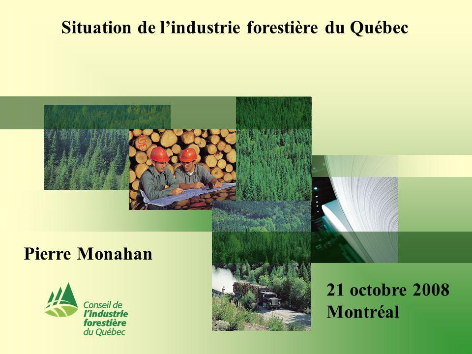 Situation de l'industrie forestière du Québec Pierre Monahan 21 octobre 2008 Montréal