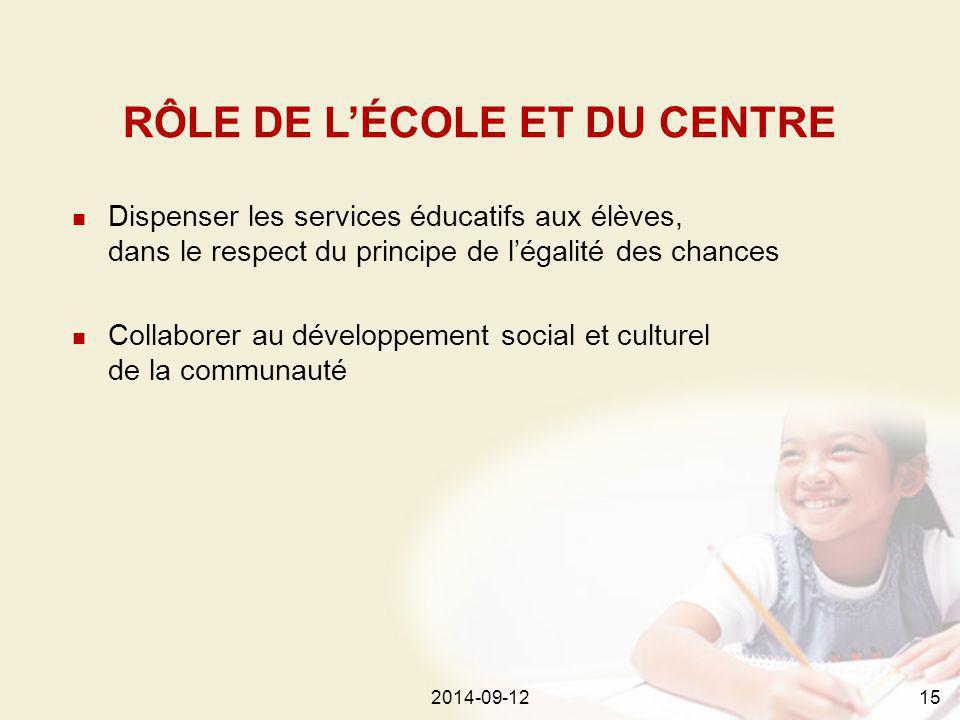 2014-09-12152014-09-1215 Dispenser les services éducatifs aux élèves, dans le respect du principe de l'égalité des chances Collaborer au développement social et culturel de la communauté RÔLE DE L'ÉCOLE ET DU CENTRE