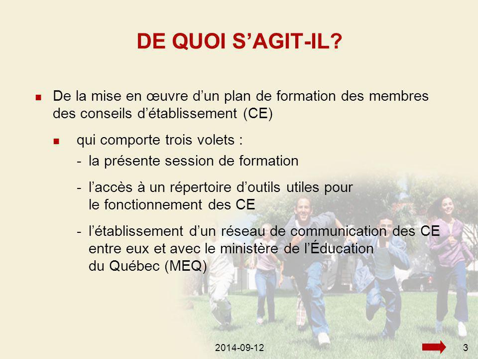 2014-09-123 De la mise en œuvre d'un plan de formation des membres des conseils d'établissement (CE) qui comporte trois volets : -la présente session de formation -l'accès à un répertoire d'outils utiles pour le fonctionnement des CE -l'établissement d'un réseau de communication des CE entre eux et avec le ministère de l'Éducation du Québec (MEQ) DE QUOI S'AGIT-IL