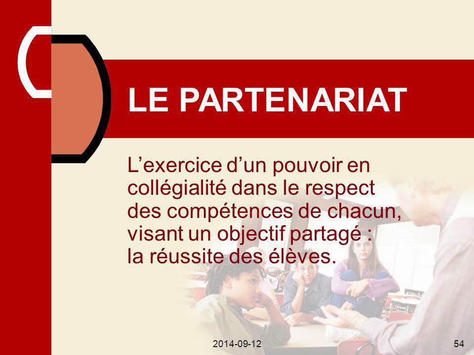 2014-09-1254 LE PARTENARIAT L'exercice d'un pouvoir en collégialité dans le respect des compétences de chacun, visant un objectif partagé : la réussite des élèves.