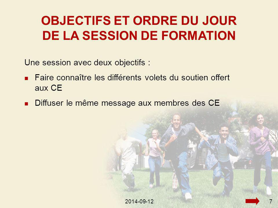 2014-09-127 Une session avec deux objectifs : Faire connaître les différents volets du soutien offert aux CE Diffuser le même message aux membres des CE OBJECTIFS ET ORDRE DU JOUR DE LA SESSION DE FORMATION