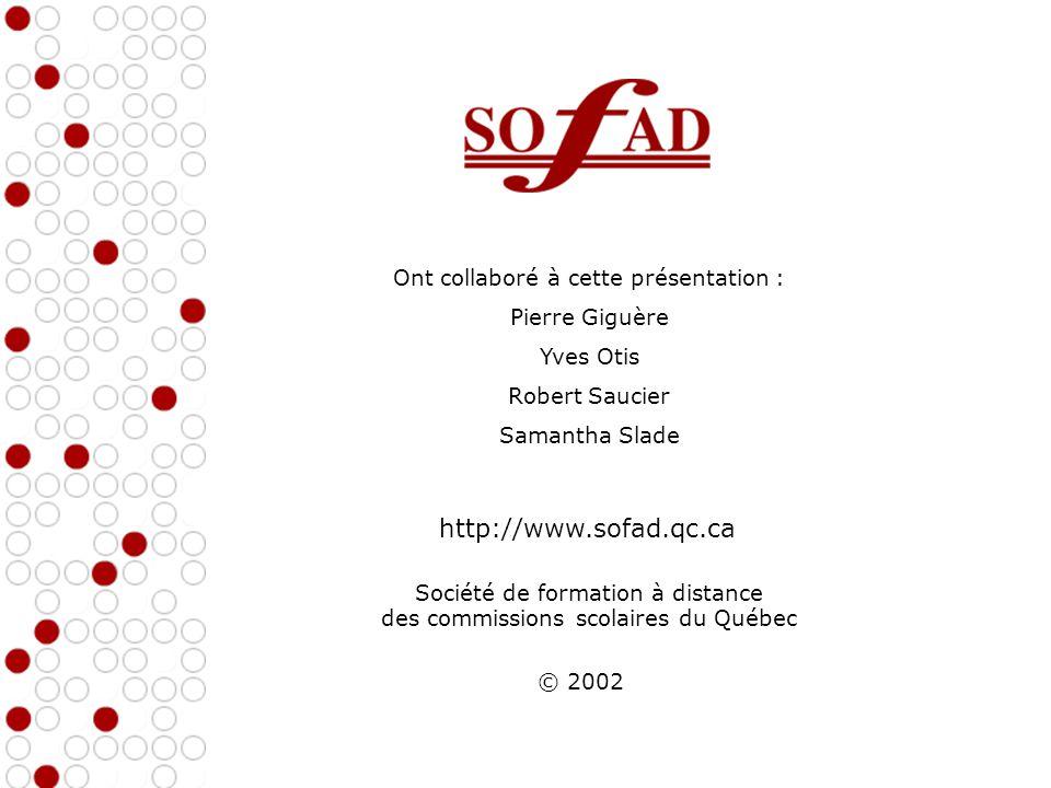 Ont collaboré à cette présentation : Pierre Giguère Yves Otis Robert Saucier Samantha Slade Société de formation à distance des commissions scolaires du Québec http://www.sofad.qc.ca © 2002
