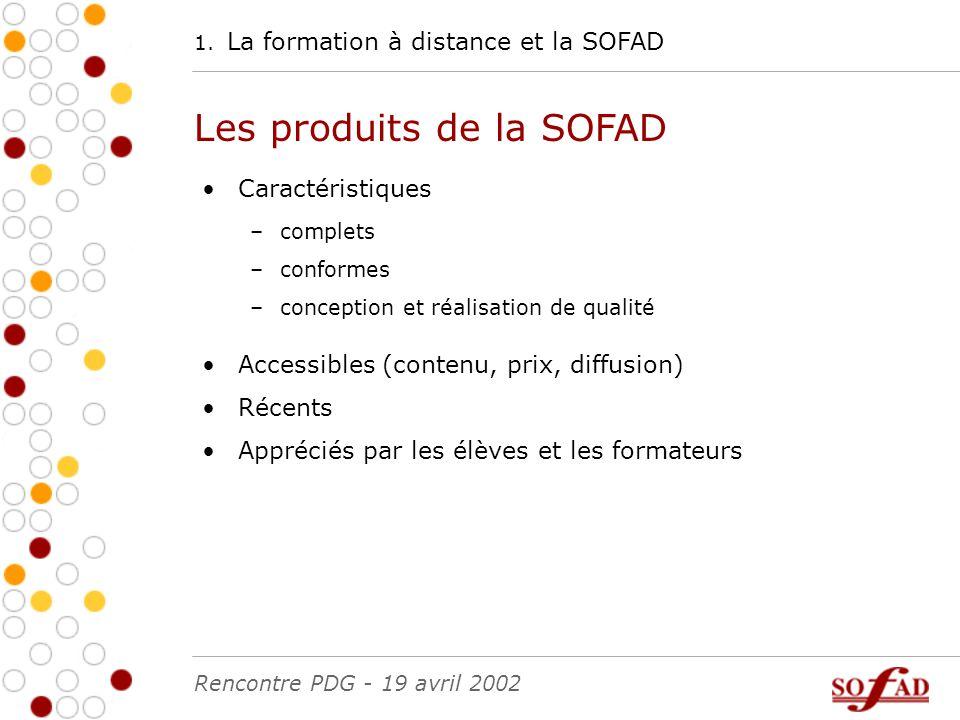 1. La formation à distance et la SOFAD Les produits de la SOFAD Caractéristiques –complets –conformes –conception et réalisation de qualité Accessible