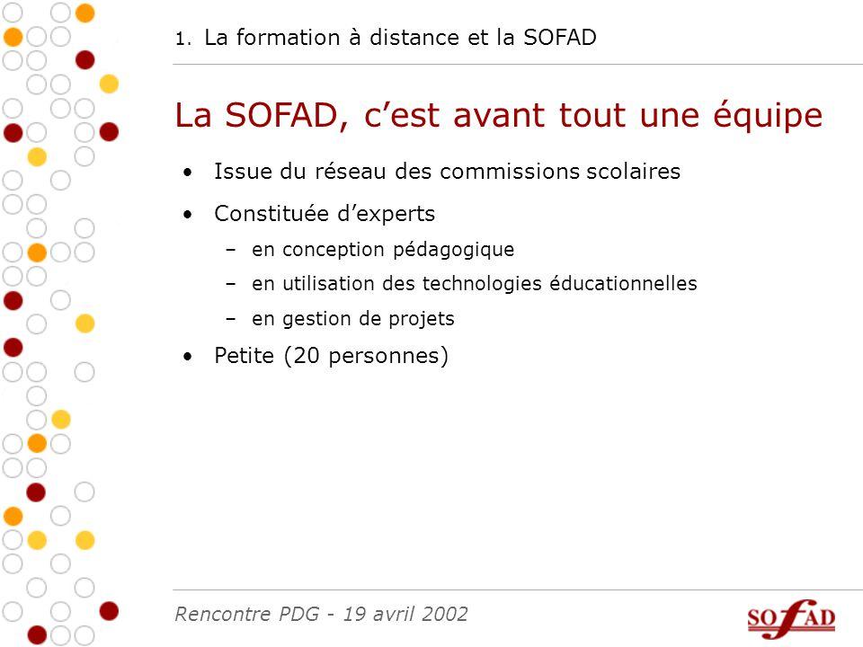 1. La formation à distance et la SOFAD La SOFAD, c'est avant tout une équipe Issue du réseau des commissions scolaires Constituée d'experts –en concep
