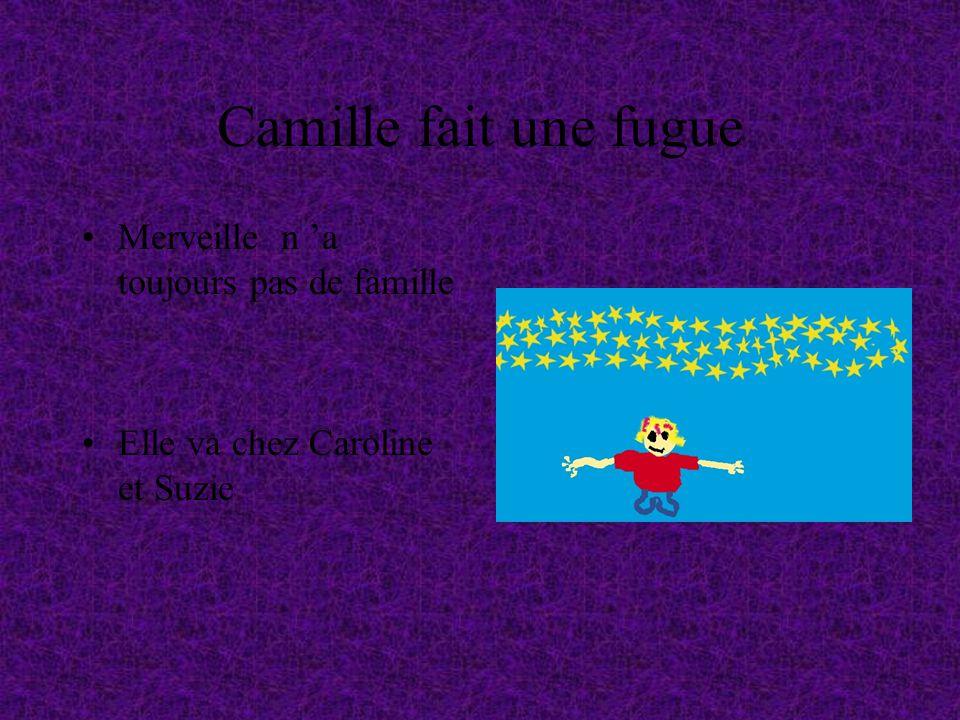 Camille fait une fugue Merveille n 'a toujours pas de famille Elle va chez Caroline et Suzie