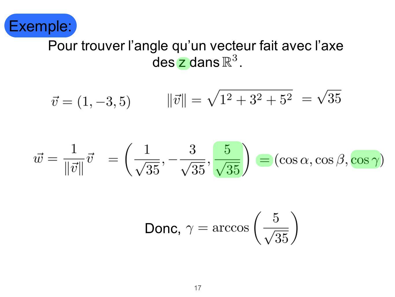 17 Exemple: Pour trouver l'angle qu'un vecteur fait avec l'axe des z dans. Donc,
