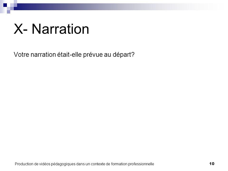 Production de vidéos pédagogiques dans un contexte de formation professionnelle10 X- Narration Votre narration était-elle prévue au départ?