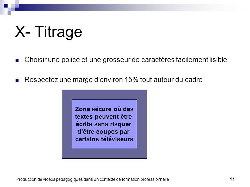 Production de vidéos pédagogiques dans un contexte de formation professionnelle11 X- Titrage Choisir une police et une grosseur de caractères facilement lisible.