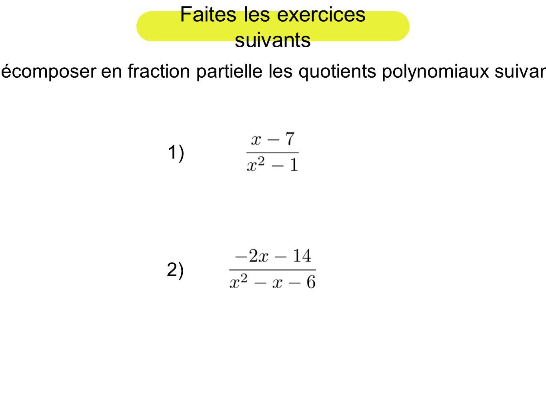 Faites les exercices suivants Décomposer en fraction partielle les quotients polynomiaux suivants. 1) 2)