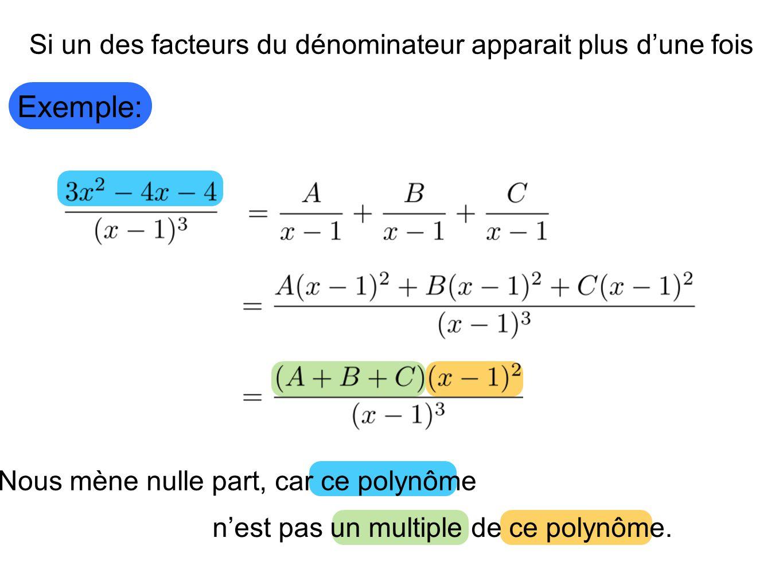 Exemple: Si un des facteurs du dénominateur apparait plus d'une fois Nous mène nulle part, car ce polynôme n'est pas un multiple de ce polynôme.