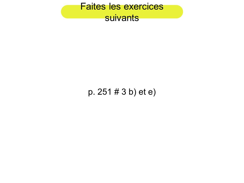 Faites les exercices suivants p. 251 # 3 b) et e)
