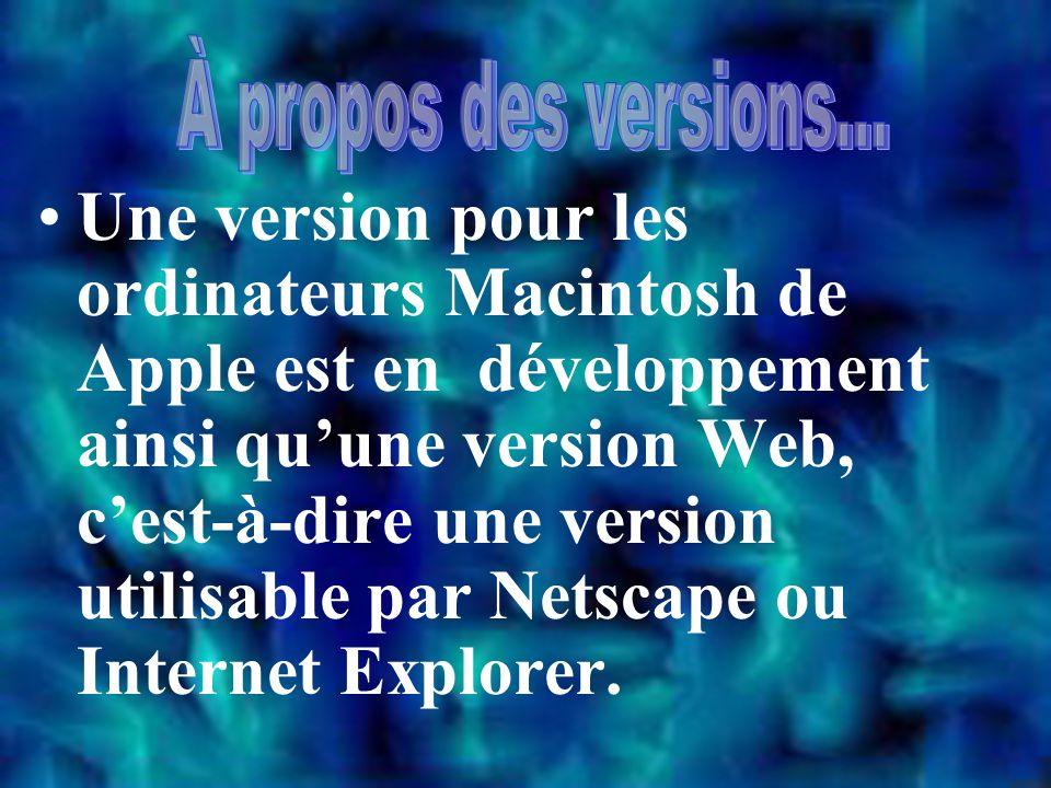 Une version pour les ordinateurs Macintosh de Apple est en développement ainsi qu'une version Web, c'est-à-dire une version utilisable par Netscape ou