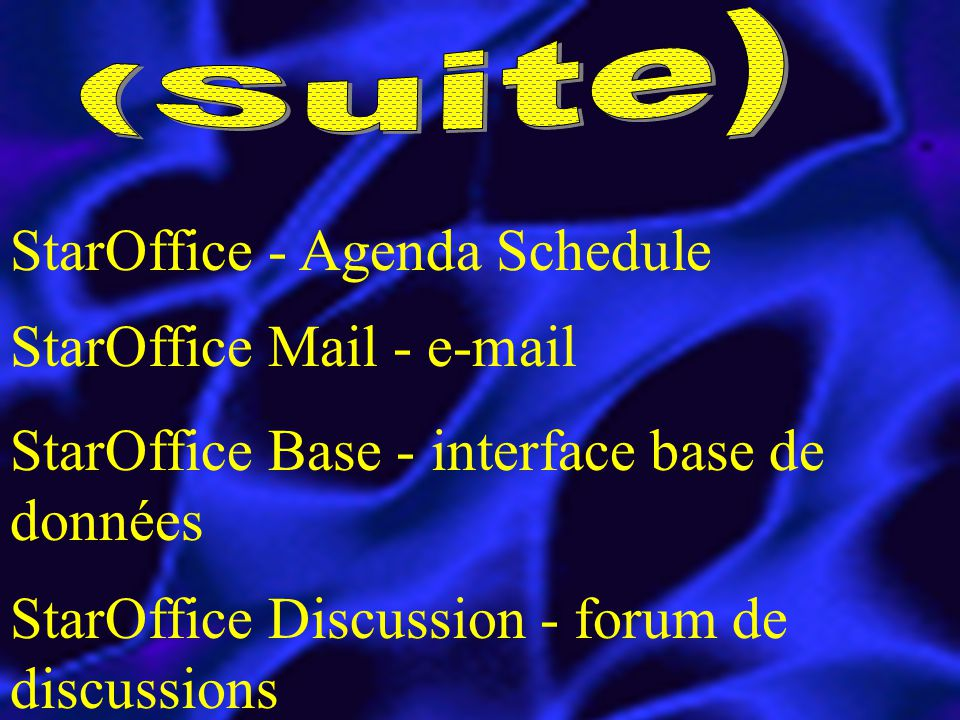 StarOffice - Agenda Schedule StarOffice Mail - e-mail StarOffice Base - interface base de données StarOffice Discussion - forum de discussions