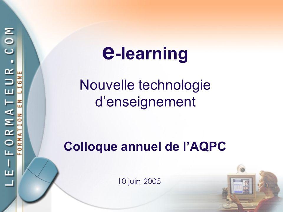 e -learning 10 juin 2005 Colloque annuel de l'AQPC Nouvelle technologie d'enseignement