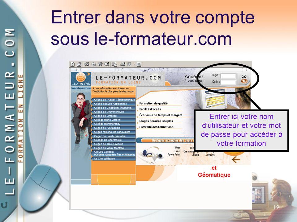 19 Entrer dans votre compte sous le-formateur.com Entrer ici votre nom d'utilisateur et votre mot de passe pour accéder à votre formation