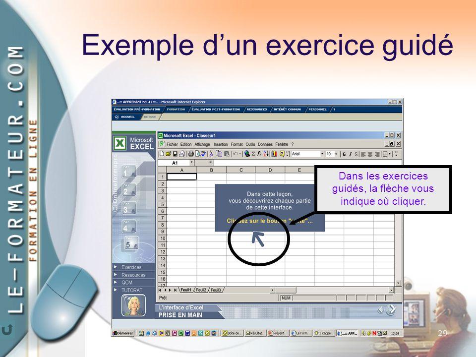 29 Exemple d'un exercice guidé Dans les exercices guidés, la flèche vous indique où cliquer.