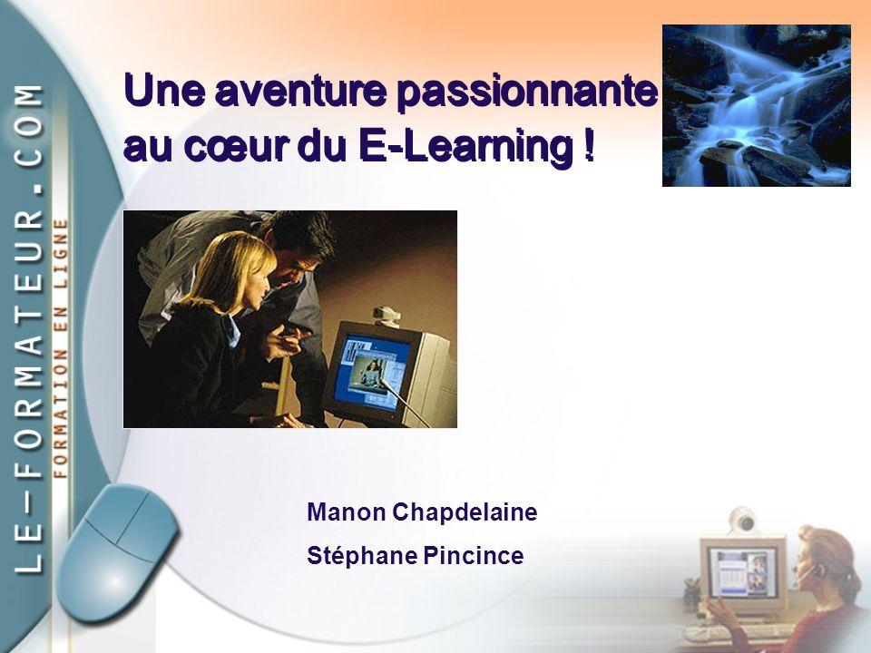 Une aventure passionnante au cœur du E-Learning . Une aventure passionnante au cœur du E-Learning .