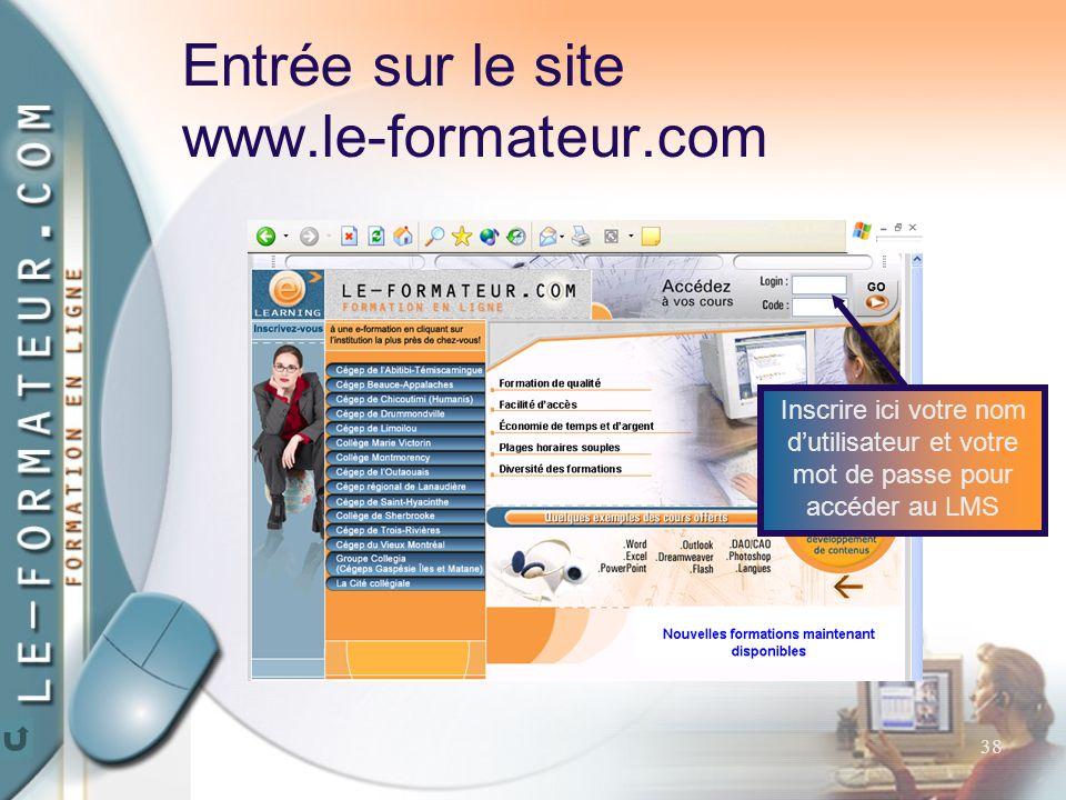 38 Entrée sur le site www.le-formateur.com Inscrire ici votre nom d'utilisateur et votre mot de passe pour accéder au LMS