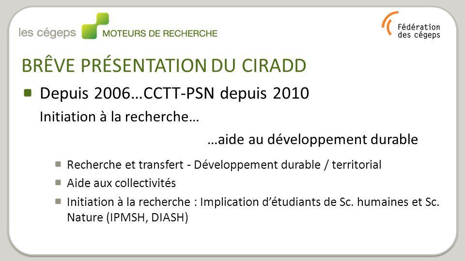 BRÊVE PRÉSENTATION DU CIRADD Depuis 2006…CCTT-PSN depuis 2010 Initiation à la recherche… …aide au développement durable Recherche et transfert - Dével