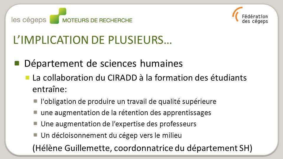 L'IMPLICATION DE PLUSIEURS… Département de sciences humaines La collaboration du CIRADD à la formation des étudiants entraîne: l'obligation de produir
