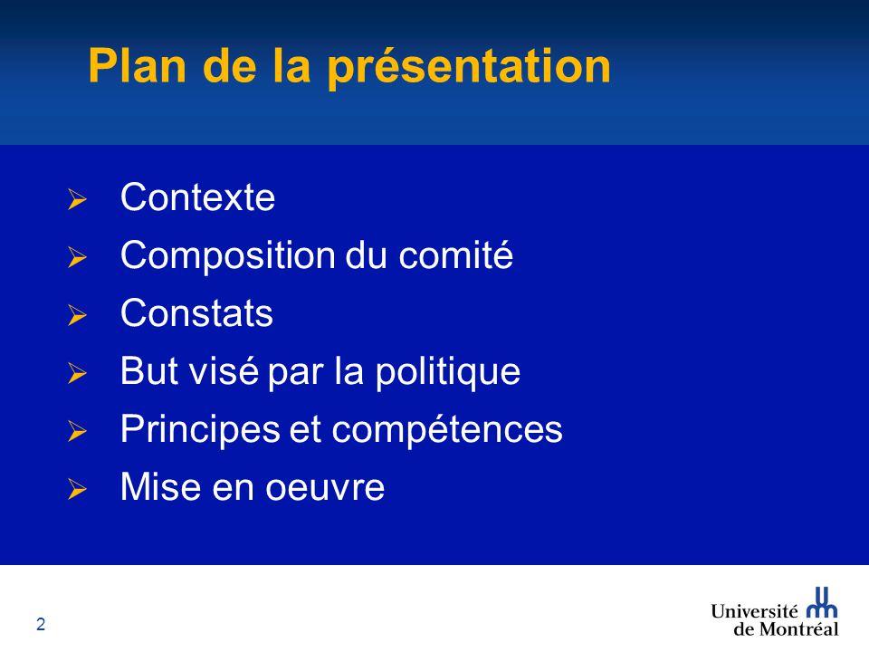 2 Plan de la présentation  Contexte  Composition du comité  Constats  But visé par la politique  Principes et compétences  Mise en oeuvre Plan de la présentation