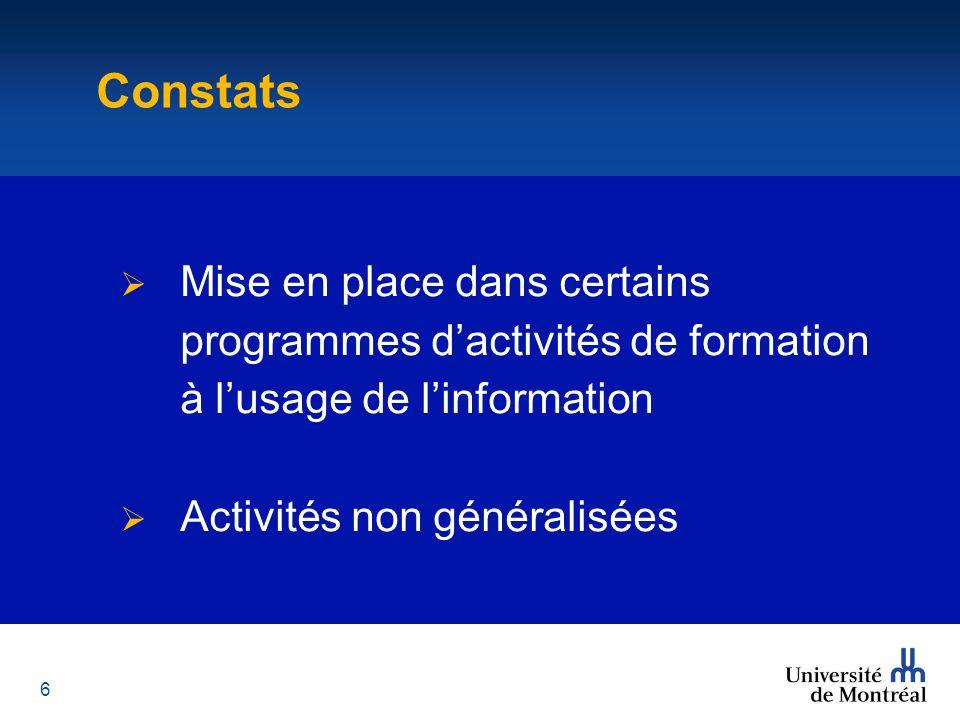 6 Constats  Mise en place dans certains programmes d'activités de formation à l'usage de l'information  Activités non généralisées Définition de la réussite Constats
