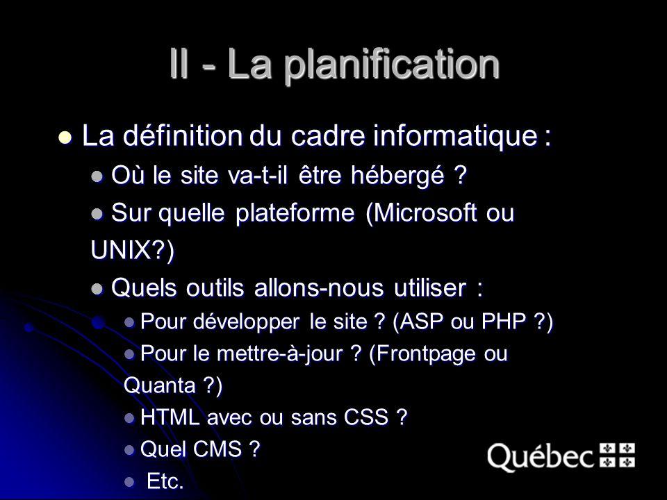 II - La planification La définition du cadre informatique : La définition du cadre informatique : Où le site va-t-il être hébergé .