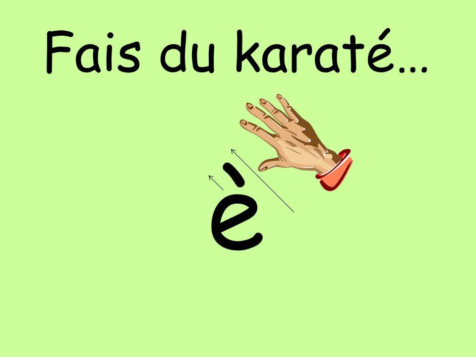 Fais du karaté… è