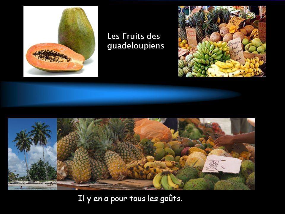 Les Fruits des guadeloupiens Il y en a pour tous les goûts.