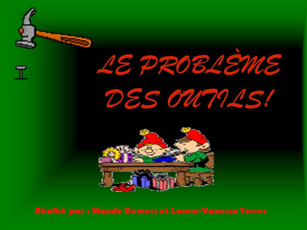 LE PROBLÈME DES OUTILS! Réalisé par : Maude Demers et Laura-Vanessa Torres
