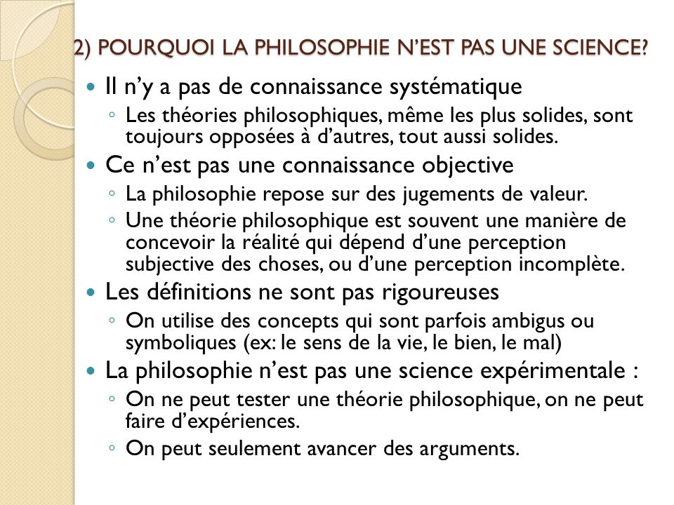 2) POURQUOI LA PHILOSOPHIE N'EST PAS UNE SCIENCE? Il n'y a pas de connaissance systématique ◦ Les théories philosophiques, même les plus solides, sont