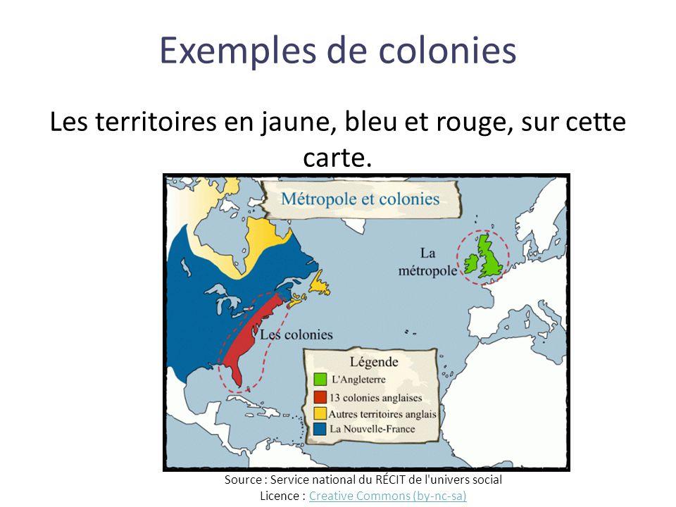 Exemples de colonies Les territoires en jaune, bleu et rouge, sur cette carte. Source : Service national du RÉCIT de l'univers social Licence : Creati
