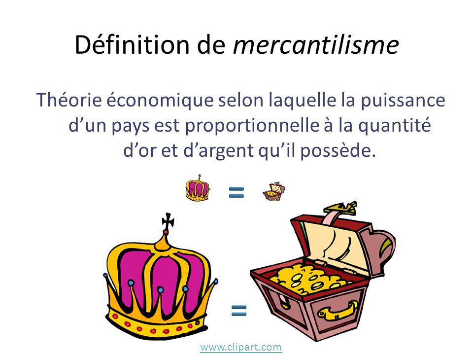 Définition de mercantilisme Théorie économique selon laquelle la puissance d'un pays est proportionnelle à la quantité d'or et d'argent qu'il possède.