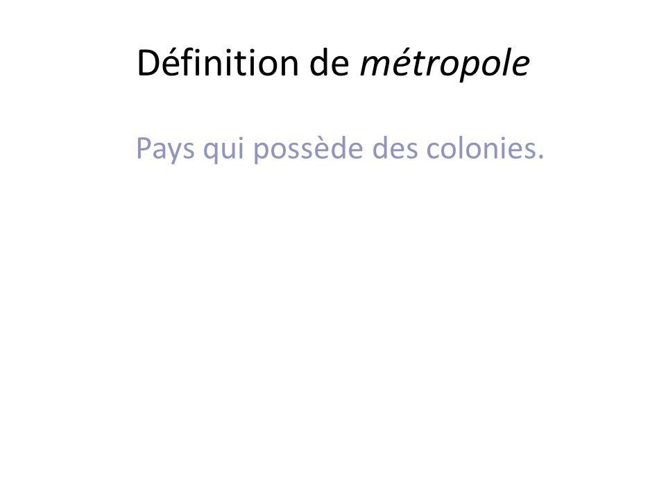 Définition de métropole Pays qui possède des colonies.