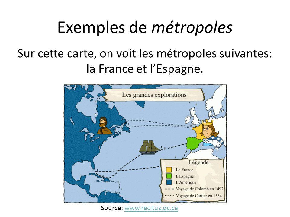 Exemples de métropoles Sur cette carte, on voit les métropoles suivantes: la France et l'Espagne. Source: www.recitus.qc.cawww.recitus.qc.ca