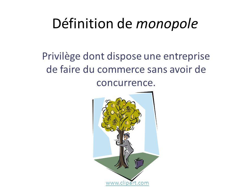Définition de monopole Privilège dont dispose une entreprise de faire du commerce sans avoir de concurrence. www.clipart.com