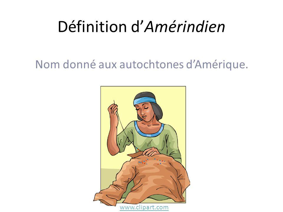Définition d'Amérindien Nom donné aux autochtones d'Amérique. www.clipart.com